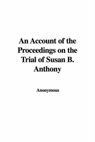 Download An Account of the Proceedings on the Trial of Susan B. Anthony