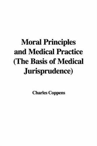 Moral Principles and Medical Practice (The Basis of Medical Jurisprudence)