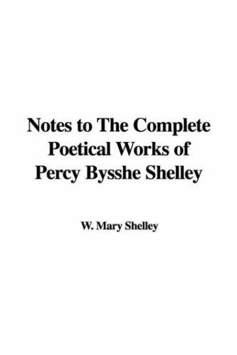 Notes to The Complete Poetical Works of Percy Bysshe Shelley by Mary Shelley