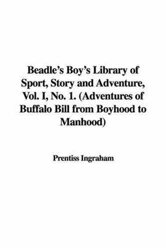 Beadle's Boy's Library of Sport, Story and Adventure, Vol. I, No. 1. (Adventures of Buffalo Bill from Boyhood to Manhood)