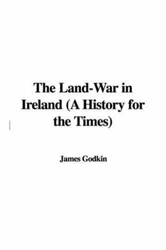 The Land-War in Ireland (A History for the Times)