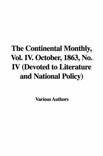 The Continental Monthly, Vol. IV. October, 1863, No. IV (Devoted to Literature and National Policy) by Various Authors