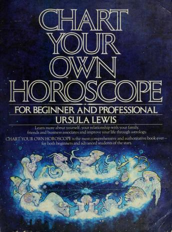 Chart Your Own Horoscope by Ursula Lewis