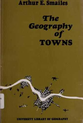The geography of towns by Arthur E. Smailes