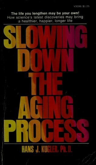 Cover of: Slowing Down the Aging Process | Has J. Kugler