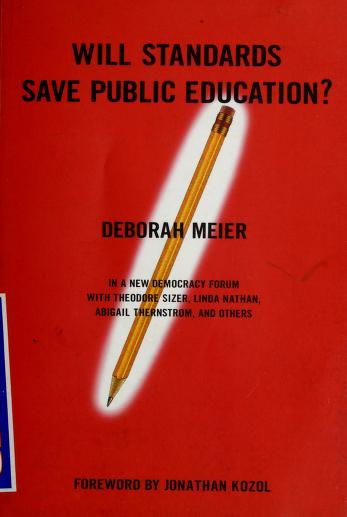 Will standards save public education? by [compiled by] Deborah Meier ; foreword by Jonathan Kozol ; edited by Joshua Cohen and Joel Rogers for The Boston Review.