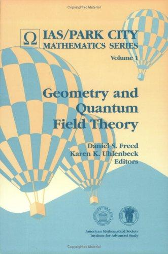 Geometry and quantum field theory by Daniel S. Freed, Karen K. Uhlenbeck, editors.