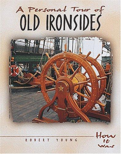 A Personal Tour of Old Ironsides (How It Was) by Robert Young