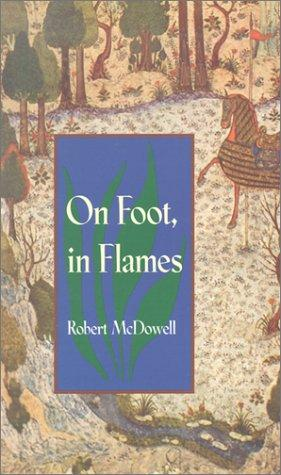 On Foot, in Flames by Robert McDowell