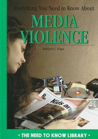 Everything you need to know about media violence by Kathleen J. Edgar