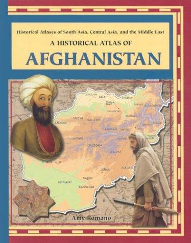 A Historical Atlas of Afghanistan (Historical Atlases of South Asia, Central Asia, and the Middle East) by