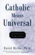 Catholic means universal by David Richo