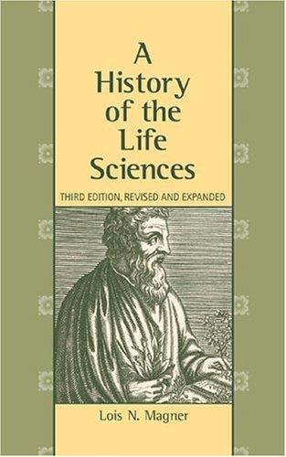 A History of the Life Sciences by Lois N. Magner