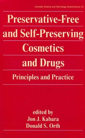 Preservative-free and self-preserving cosmetics and drugs by Jon J. Kabara, Donald S. Orth