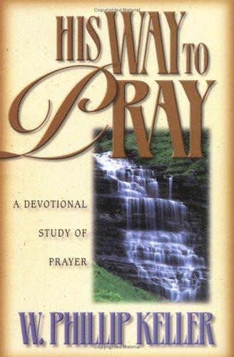 His way to pray by W. Phillip Keller