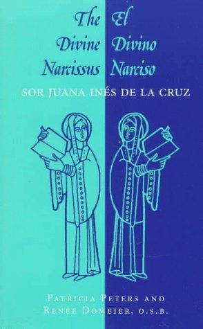 The divine Narcissus = by Sister Juana Inés de la Cruz