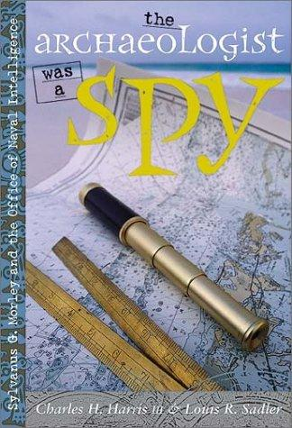 The archaeologist was a spy by Charles H. Harris