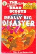 The Berenstain Bear Scouts and the Really Big Disaster (Berenstain Bear Scouts) by Stan Berenstain