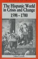 The Hispanic World in Crisis and Change, 1598-1700 (History of Spain) by John Lynch