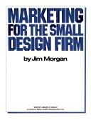 Marketing for the small design firm by Morgan, Jim