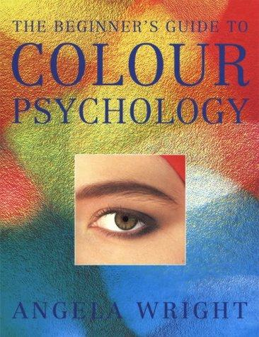 The Beginner's Guide to Colour Psychology (Beginners Guide to) by Angela Wright