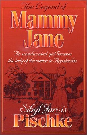 The Legend of Mammy Jane by Sibyl J. Pischke