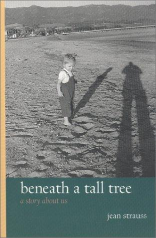 Beneath a tall tree by Jean A. S. Strauss