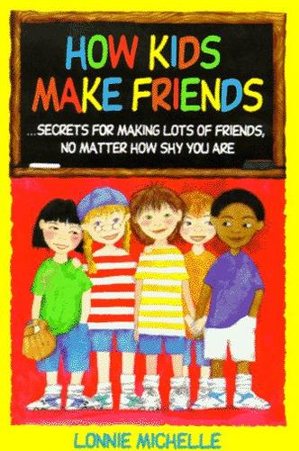 How Kids Make Friends by Lonnie Michelle