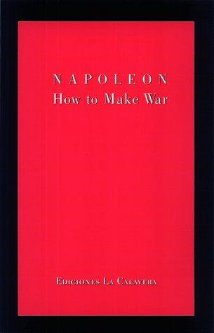 How to Make War by Napoléon Bonaparte