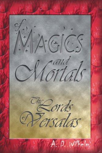 Of Magics and Mortals, The Lords of Versalas by Aaron Wilhelm