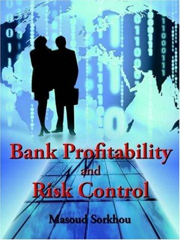 Bank Profitability And Risk Control by Masoud Sorkhou