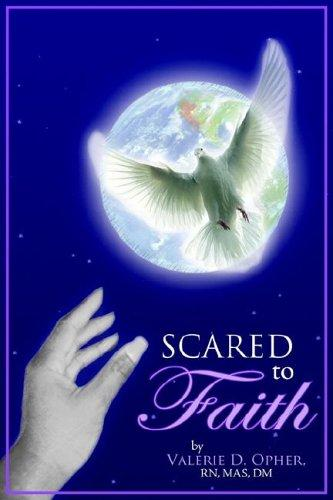 Scared To Faith by Valerie, D. Opher