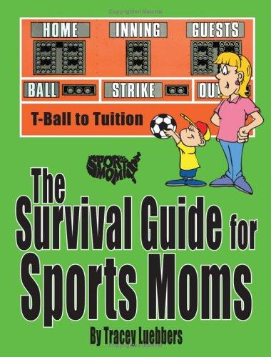 The Survival Guide for Sports Moms by Tracey Luebbers