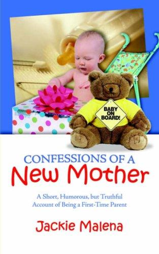 Confessions of a New Mother by Jackie Malena