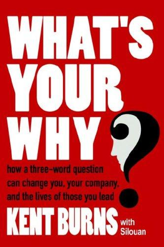 What's Your Why? by Kent Burns With Silouan
