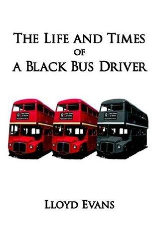The Life and Times of a Black Bus Driver by Lloyd Evans