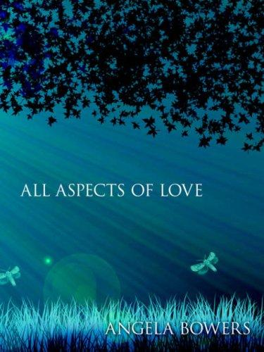 ALL ASPECTS OF LOVE by ANGELA BOWERS
