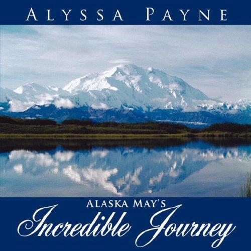 Alaska May's Incredible Journey by Alyssa Payne