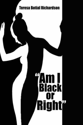 """Am I Black or Right"" by Teresa, Botial Richardson"