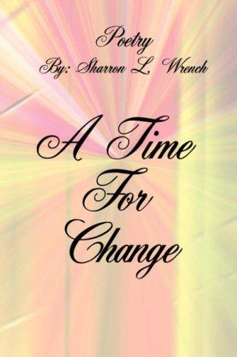A Time For Change by Sharron L. Wrench