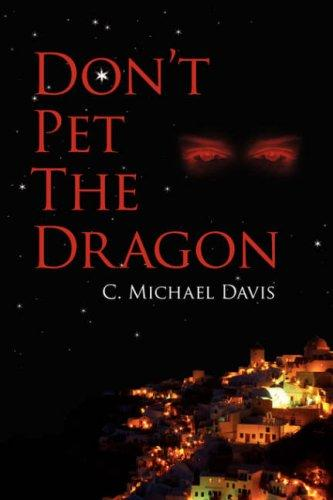 Don't Pet The Dragon by C., Michael Davis