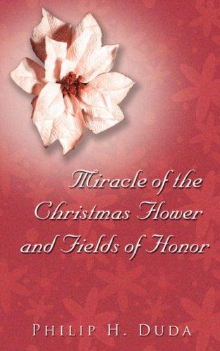 Miracle of the Christmas Flower & Fields of Honor by Philip, H. Duda