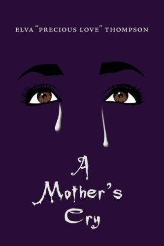 A Mother's Cry by Elva Thompson