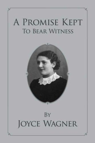A Promise Kept To Bear Witness by Joyce Wagner