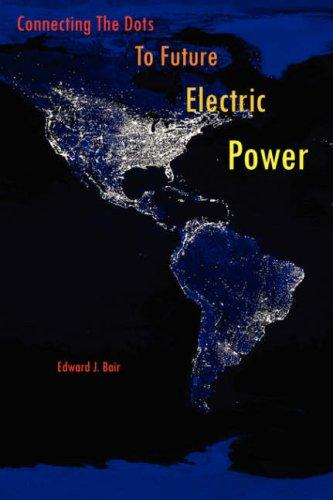 Connecting The Dots To Future Electric Power by Edward, J. Bair