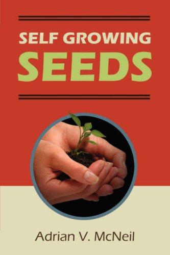 Self Growing Seeds by Adrian V. McNeil