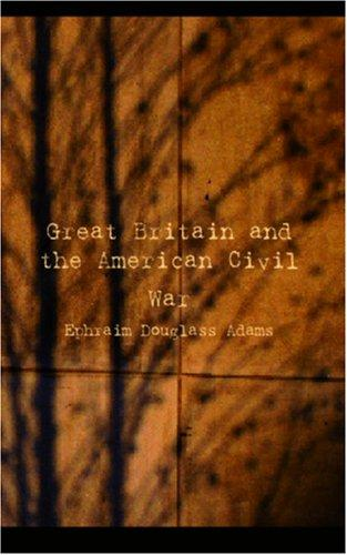Great Britain and the American Civil War by Ephraim Douglass Adams