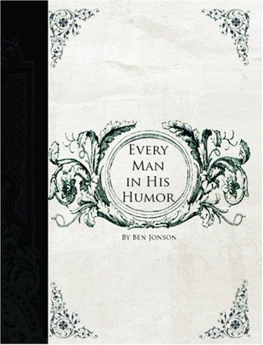 Every Man in His Humor (Large Print Edition)