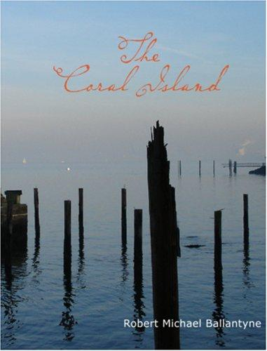 The Coral Island  (Large Print Edition) by Robert Michael Ballantyne