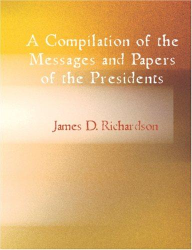 A Compilation of the Messages and Papers of the Presidents (Large Print Edition)